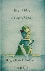 """Life is like a cup of tea"" product image"